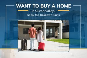 Want to Buy a Home in Silicon Valley_ Know the Unknown Facts