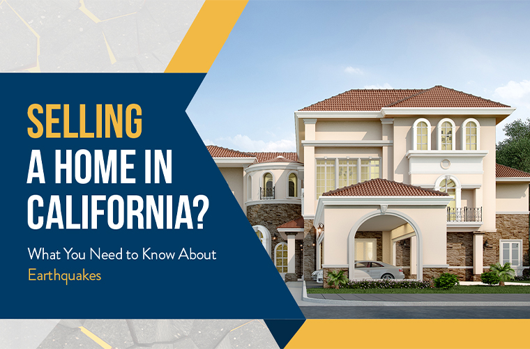 selling a home in california? what you need to know about earthquakes